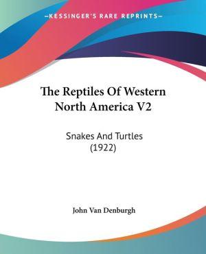 The Reptiles Of Western North America V2: Snakes And Turtles (1922) - John Van Van Denburgh