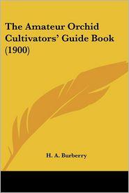 The Amateur Orchid Cultivators' Guide Book (1900) - H.A. Burberry