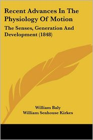 Recent Advances in the Physiology of Motion: The Senses, Generation and Development (1848) - William Baly, William Senhouse Kirkes