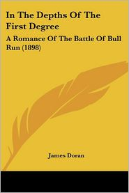 In the Depths of the First Degree: A Romance of the Battle of Bull Run (1898) - James Doran