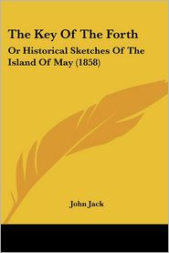 The Key of the Forth: Or Historical Sketches of the Island of May (1858) - John Jack