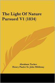 The Light of Nature Pursued V1 (1834) - Abraham Tucker, Henry Paulet St John Mildmay
