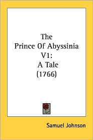 The Prince of Abyssinia V1: A Tale (1766) - Samuel Johnson