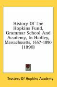 History of the Hopkins Fund, Grammar School and Academy, in Hadley, Massachusetts, 1657-1890 (1890)