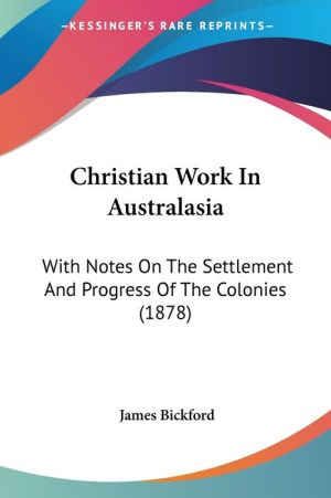 Christian Work in Australasia: With Notes on the Settlement and Progress of the Colonies (1878)