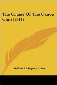 The Cruise of the Canoe Club (1911) - William Livingston Alden