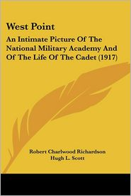 West Point: An Intimate Picture of the National Military Academy and of the Life of the Cadet (1917) - Robert Charlwood Richardson, Foreword by Hugh L. Scott