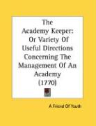 The Academy Keeper: Or Variety of Useful Directions Concerning the Management of an Academy (1770)