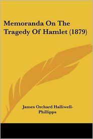 Memoranda on the Tragedy of Hamlet (1879) - J.O. Halliwell-Phillipps