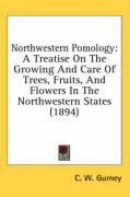 Northwestern Pomology: A Treatise on the Growing and Care of Trees, Fruits, and Flowers in the Northwestern States (1894)