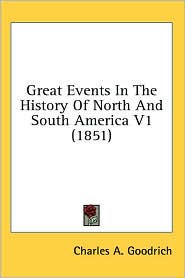 Great Events in the History of North and South America V1 (1851) - Charles A. Goodrich