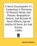 A Naval Encyclopedia V1: Comprising a Dictionary of Nautical Words and Phrases; Biographical Notices, and Records of Naval Officers; Special Ar