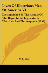 Lives Of Illustrious Men Of America V1 - W.L. Barre