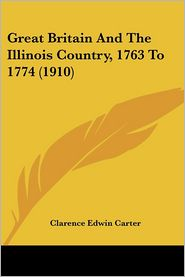 Great Britain and the Illinois Country, 1763 To 1774 - Clarence Edwin Carter
