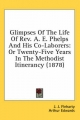 Glimpses of the Life of REV. A. E. Phelps and His Co-Laborers - J J Fleharty