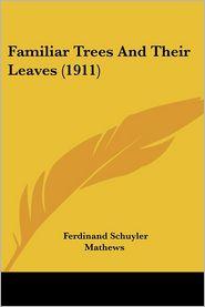 Familiar Trees and Their Leaves - Ferdinand Schuyler Mathews