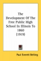 Development of the Free Public High School in Illinois to 1860 (1919) - Paul Everett Belting