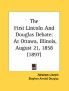 The First Lincoln and Douglas Debate: At Ottawa, Illinois, August 21, 1858 (1897)