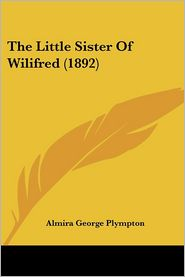 Little Sister of Wilifred - Almira George Plympton