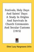 Festivals, Holy Days and Saints' Days: A Study in Origins and Survivals in Church Ceremonies and Secular Customs (1915)