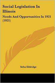 Social Legislation in Illinois: Needs and Opportunities in 1921 (1921) - Seba Eldridge