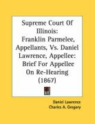 Supreme Court of Illinois: Franklin Parmelee, Appellants, vs. Daniel Lawrence, Appellee: Brief for Appellee on Re-Hearing (1867)