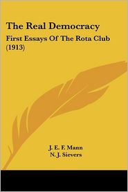 Real Democracy: First Essays of the Rota Club (1913) - J.E.F. Mann, N.J. Sievers, R.W.T. Cox