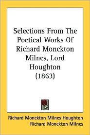 Selections from the Poetical Works of Richard Monckton Milnes, Lord Houghton - Richard Monckton Houghton, Richard Monckton Milnes