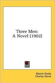 Three Men: A Novel (1902) - Maxim Gorky, Charles Horne (Translator)