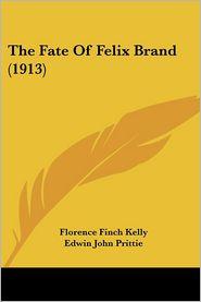 Fate of Felix Brand - Florence Finch Kelly, Edwin John Prittie (Illustrator)