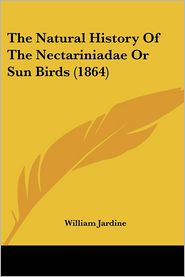 Natural History of the Nectariniadae or Sun Birds - William Jardine