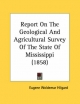Report on the Geological and Agricultural Survey of the State of Mississippi (1858) - Eugene Woldemar Hilgard