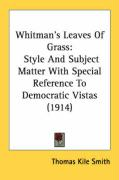 Whitman's Leaves of Grass: Style and Subject Matter with Special Reference to Democratic Vistas (1914)