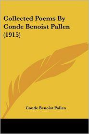 Collected Poems by Conde Benoist Pallen - Conde Benoist Pallen