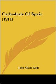 Cathedrals of Spain - John Allyne Gade