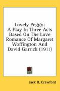 Lovely Peggy: A Play in Three Acts Based on the Love Romance of Margaret Woffington and David Garrick (1911)