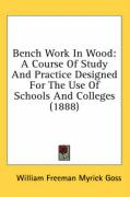 Bench Work in Wood: A Course of Study and Practice Designed for the Use of Schools and Colleges (1888)