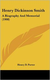 Henry Dickinson Smith: A Biography and Memorial (1908) - Henry D. Porter