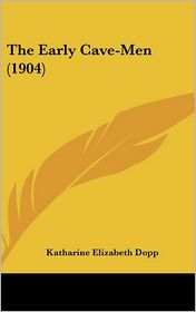 The Early Cave-Men - Katharine Elizabeth Dopp