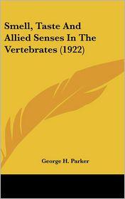 Smell, Taste and Allied Senses in the Vertebrates - George Howard Parker