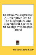 Bibliotheca Washingtoniana: A Descriptive List of the Biographies and Biographical Sketches of George Washington (1889)