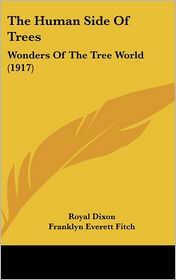 The Human Side of Trees: Wonders of the Tree World (1917) - Royal Dixon, Franklyn Everett Fitch