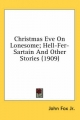 Christmas Eve on Lonesome; Hell-Fer-Sartain and Other Stories (1909) - John Fox