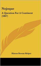 Nojoque: A Question for A Continent (1867) - Hinton Rowan Helper