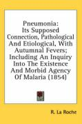 Pneumonia: Its Supposed Connection, Pathological and Etiological, with Autumnal Fevers; Including an Inquiry Into the Existence a