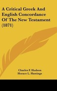 Hudson, Charles F.: A Critical Greek And English Concordance Of The New Testament (1871)
