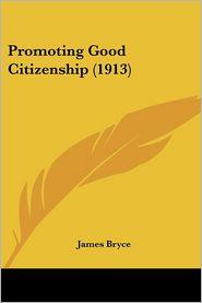 Promoting Good Citizenship (1913) - James Bryce