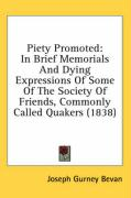 Piety Promoted: In Brief Memorials and Dying Expressions of Some of the Society of Friends, Commonly Called Quakers (1838)
