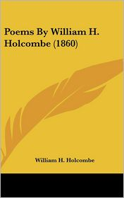 Poems by William H Holcombe - William H. Holcombe