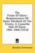 The Praise of Glory: Reminiscences of Sister Elizabeth of the Trinity, a Carmelite Nun of Dijon, 1901-1906 (1914)
